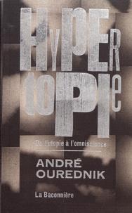 André Ourednik - Hypertopie - De l'utopie à l'omniscience.