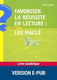 André Ouzoulias - Favoriser la réussite en lecture : les Maclé (Modules d'Approfondissement des Compétences en Lecture-Ecriture).