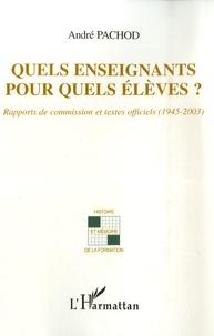 André Pachod - Quels enseignants pour quels élèves ? - Rapports de commission et textes officiels (1945-2003).