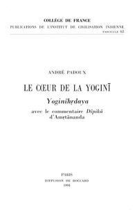 André Padoux - Le coeur de la yogini - Yoginihrdaya, avec le commentaire Dipika d'Amrtananda.