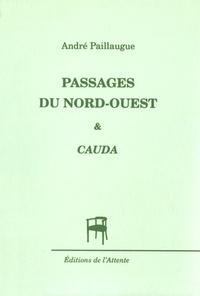 André Paillaugue - Passages du Nord-Ouest & Cauda.