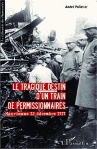 André Pallatier - Le tragique destin d'un train de permissionnaires - Maurienne 12 décembre 1917.