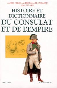 André Palluel-Guillard et Alfred Fierro - Histoire et dictionnaire du Consulat et de l'Empire.