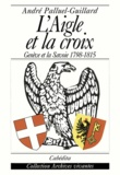 André Palluel-Guillard - L'aigle et la croix - Genève et Savoie 1798-1815.