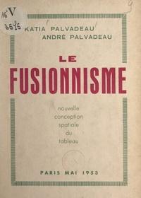 André Palvadeau et Katia Palvadeau - Le fusionnisme - Nouvelle conception spatiale du tableau.