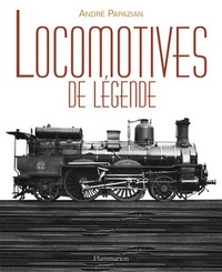 André Papazian - Locomotives de légende.