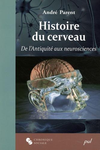 André Parent - Histoire du cerveau - De l'Antiquité aux neurosciences.