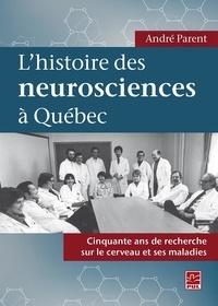 André Parent - L'histoire des neurosciences à Québec. Cinquante ans de recherche sur le cerveau et ses maladies.