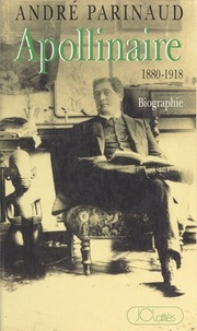 André Parinaud - Apollinaire - 1880-1918.