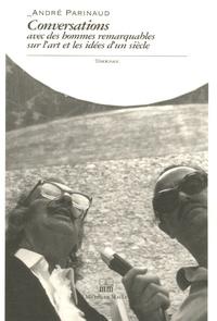 André Parinaud - Conversations avec des hommes remarquables sur l'art et les idées d'un siècle.