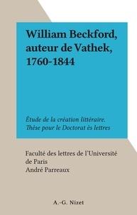 André Parreaux et  Faculté des lettres de l'Unive - William Beckford, auteur de Vathek, 1760-1844 - Étude de la création littéraire. Thèse pour le Doctorat ès lettres.