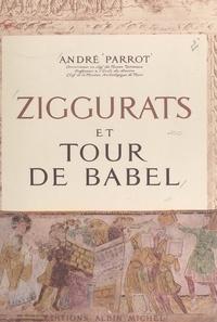 André Parrot - Ziggurats et Tour de Babel.