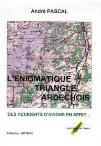 André Pascal - L'énigmatique triangle ardechois.