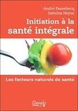 André Passebecq et Sabrina Heyse - Initiation à la santé intégrale.
