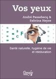 André Passebecq et Sabrina Heyse - Vos yeux - Santé naturelle, hygiène de vie et rééducation.