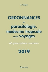 André Paugam - Ordonnances en parasitologie, médecine tropicale et des voyages - 66 prescriptions courantes.