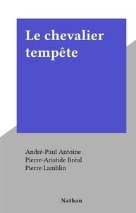 André-Paul Antoine et Pierre-Aristide Bréal - Le chevalier tempête.