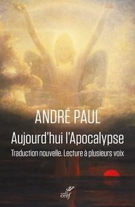 André Paul - Aujourd'hui l'Apocalypse - Traduction nouvelle, lecture à plusieurs voix.