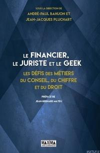 André-Paul Bahuon et Jean-Jacques Pluchart - Le financier, le juriste et le geek - Les défis des métiers du conseil, du chiffre et du droit.