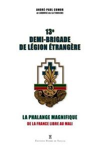André-Paul Comor - 13e Demi-brigade de Légion étrangère - La phalange magnifique, de la France libre au Mali.