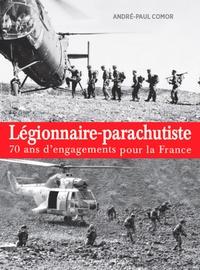 André-Paul Comor - Légionnaire-parachutiste - 70 ans d'engagements pour la France.