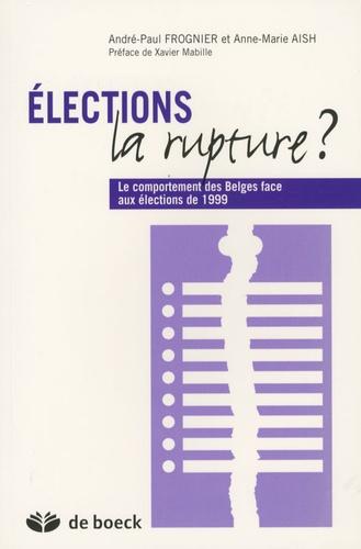 André-Paul Frognier - Elections la rupture ? - Le comportement des Belges face aux élections de 1999.
