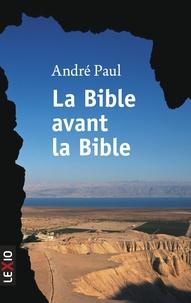 André Paul - La bible avant la bible.