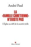 """André Paul - La """"Famille chrétienne"""" n'existe pas - L'Eglise au défi de la société réelle."""