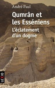 Qumrâm et les Esseniens- L'éclatement d'un dogme - André Paul |