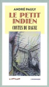 André Pauly - Le petit Indien - Contes du bagne.