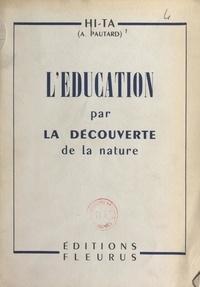 André Pautard et G. Braun - L'éducation par la découverte de la nature.
