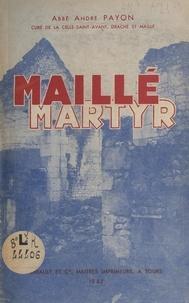 André Payon et  Collectif - Un village martyr, Maillé - Récit du massacre du 25 août 1944.