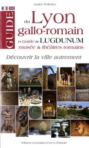 André Pelletier - Guide du Lyon gallo-romain - Et guide de Lugdunum, musée et théâtres romains.