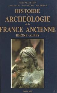 André Pelletier et Pierre Broise - Histoire et archéologie de la France ancienne : Rhône-Alpes - De l'âge du fer au Haut Moyen Âge.