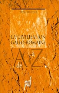 André Pelletier - La civilisation gallo-romaine de A à Z.