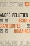 André Pelletier et  Collectif - Lexique d'antiquités romaines.