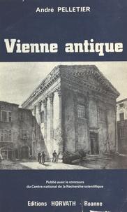 André Pelletier - Vienne antique : de la conquête romaine aux invasions alamanniques (IIe siècle avant-IIIe siècle après J.-C.).