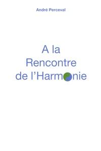 André Perceval - A la rencontre de l'harmonie.