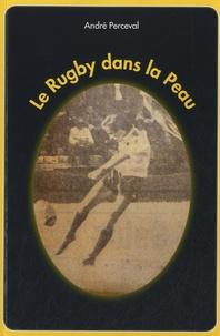 André Perceval - Le rugby dans la peau.