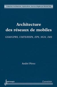 André Pérez - Architecture des réseaux de mobiles - GSM/GPRS, UMTS/HSPA, EPS, NGN, IMS.