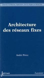 André Pérez - Architecture des réseaux fixes.