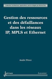 André Pérez - Gestion des ressources et des défaillances dans les réseaux IP, MPLS et Ethernet.