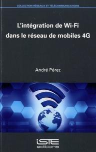 L'intégration de Wi-Fi dans le réseau de mobiles 4G - André Pérez |