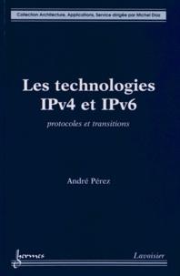 André Pérez - Les technologies IPv4 et IPv6 - Protocoles et transitions.