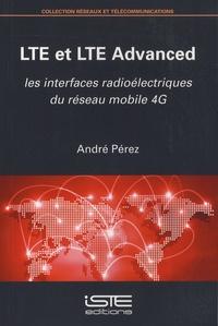 André Pérez - LTE et LTE Advanced - Les interfaces radioélectriques du réseau mobile 4G.