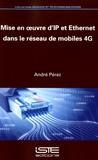 André Pérez - Mise en oeuvre d'IP et Ethernet dans le réseau de mobiles 4G.