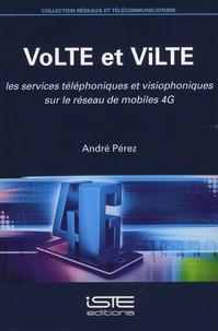 André Pérez - VoLTE et ViLTE - Les services téléphoniques et visiophoniques sur le reseau de mobiles 4G.