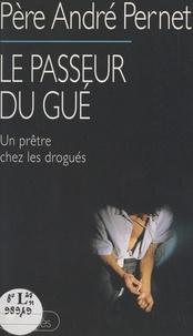 André Pernet - Le passeur du Gué - Un prêtre chez les drogués.