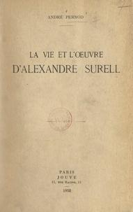 André Pernod et Ch. Breton - La vie et l'œuvre d'Alexandre Surell.