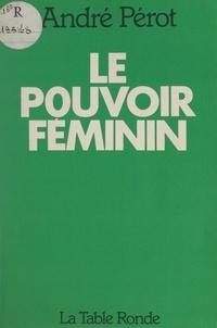 André Pérot - Le pouvoir féminin.